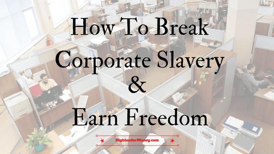 How To Break Corporate Slavery & Earn Freedom